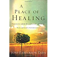 Place of Healing: Wrestling with the Mysteries of Suffering, Pain, and God's Sovereignty