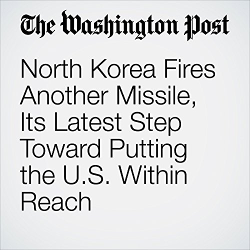 North Korea Fires Another Missile, Its Latest Step Toward Putting the U.S. Within Reach copertina