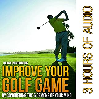 Couverture de Improve Your Golf Game by Conquering the 6 Demons of Your Mind