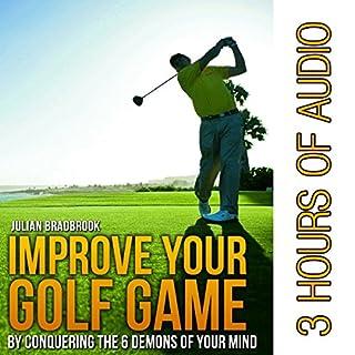 Improve Your Golf Game by Conquering the 6 Demons of Your Mind                   De :                                                                                                                                 Julian Bradbrook                               Lu par :                                                                                                                                 Michael Burnette                      Durée : 2 h et 50 min     Pas de notations     Global 0,0