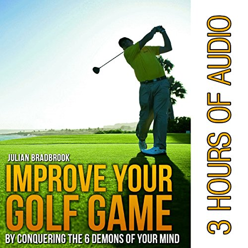 Improve Your Golf Game by Conquering the 6 Demons of Your Mind cover art