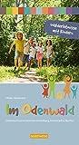 Walderlebnisse mit Kindern im Odenwald: Entdeckertouren zwischen Heidelberg, Darmstadt & Buchen