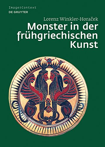Monster in der frühgriechischen Kunst: Die Überwindung des Unfassbaren (Image & Context 4)