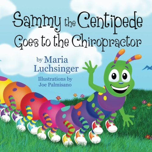 Compare Textbook Prices for Sammy the Centipede Goes to the Chiropractor  ISBN 9780989763042 by Luchsinger, Maria,Palmisano, Joe