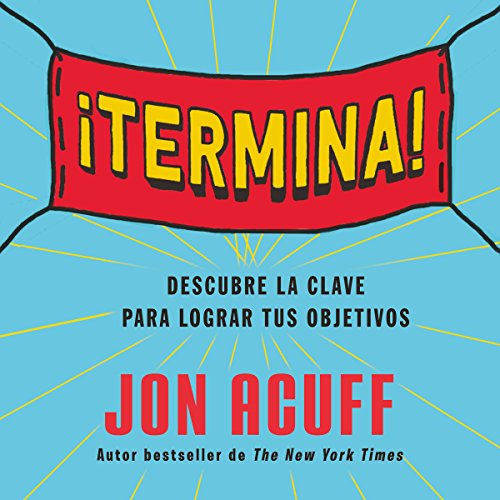 Termina [Ends]     Descubre la clave para lograr tus objetivos [Discover the Key to Achieve Your Goals]              By:                                                                                                                                 Jon Acuff                               Narrated by:                                                                                                                                 Noé Velázquez                      Length: 4 hrs and 52 mins     Not rated yet     Overall 0.0