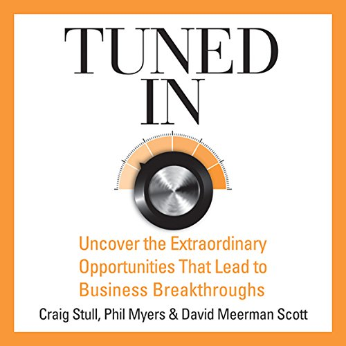 Tuned In     Uncover the Extraordinary Opportunities That Lead to Business Breakthroughs              By:                                                                                                                                 Craig Stull,                                                                                        Phil Myers,                                                                                        David Meerman Scott                               Narrated by:                                                                                                                                 Sean Pratt                      Length: 6 hrs and 22 mins     135 ratings     Overall 3.9