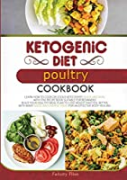 Ketogenic Diet Poultry Cookbook: Learn How to Cook Delicious Keto Dishes Quick and Easy, with This Recipe Book Suitable for Beginners! Build Your Healthy Meal Plan to Lose Weight and Feel Better, with Many Good and Energic Ideas for an Effective Body Healing. (Ketogenic Diet Cookbook)