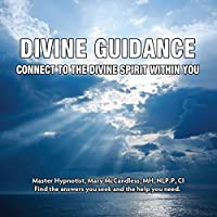 Divine Guidance: Connect To The Divine Spirit Within You
