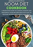 NOOM DIET COOKBOOK: A PROFOUND GUIDE TO LOOSING WEIGHT AND RESTORING YOUR METABOLISM WITH EASY TO PREPARE RECIPES AND SAMPLE MEAL PLAN