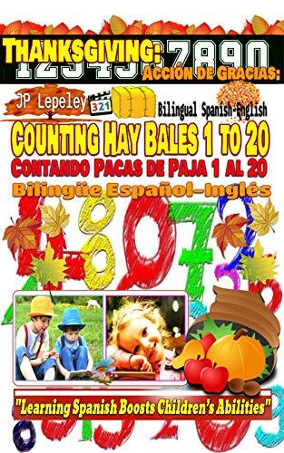 Thanksgiving: Counting Hay Bales 1 to 20. Bilingual Spanish-English: Acción de Gracias: Contando Pacas de Paja 1 al 20. Bilingüe Español-Inglés (English Edition)