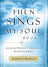 Then Sings My Soul: 150 of the World's Greatest Hymn Stories: Book 2 (BK 2)