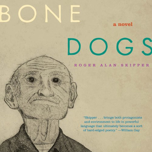 Bone Dogs Audiobook By Roger Alan Skipper cover art