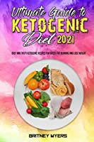 Ultimate Guide To Ketogenic Diet 2021: Easy and Tasty Ketogenic Recipes for Boost Fat Burning and Lose Weight