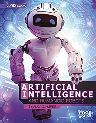Artificial Intelligence and Humanoid Robots: 4D An Augmented Reading Experience (The World of Artificial Intelligence 4D)