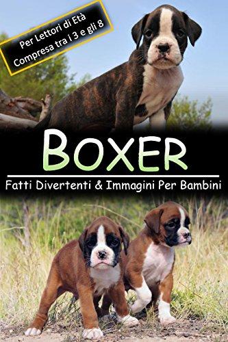 Boxer: Fatti Divertenti & Immagini Per Bambini, Per Lettori di Età Compresa tra i 3 e gli 8 Anni (Italian Edition)