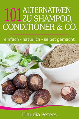 101 Alternativen zu Shampoo, Conditioner & Co.: einfach – natürlich – selbst gemacht (German Edition)