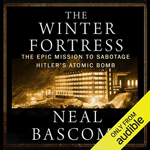 The Winter Fortress: The Epic Mission to Sabotage Hitler's Atomic Bomb audiobook cover art
