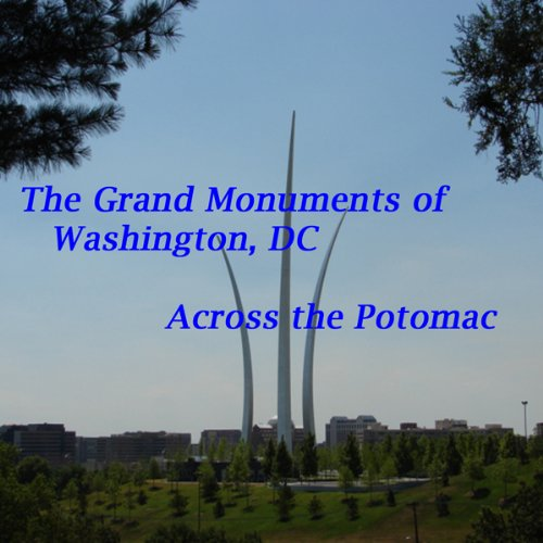 The Grand Monuments of Washington, DC - Across the Potomac audiobook cover art