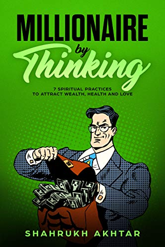 MILLIONAIRE BY THINKING: 7 spiritual practices to attract wealth, health and love (MILLIONAIRE SECRETS Book 1)