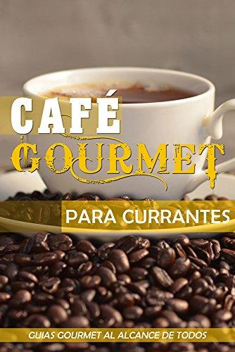 Café Gourmet para Currantes (Guías Gourmet al alcance de todos nº 1)