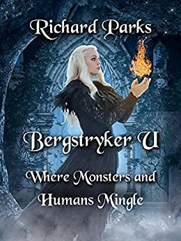 Bergstryker U: Where Monsters and Humans Mingle by [Richard Parks]