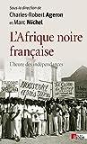 L'Afrique noire française. L'heure des indépendances