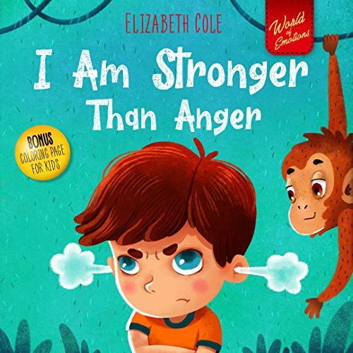 I Am Stronger Than Anger: Picture Book About Anger Management And Dealing With Kids Emotions (Preschool Feelings) (World of Kids Emotions)