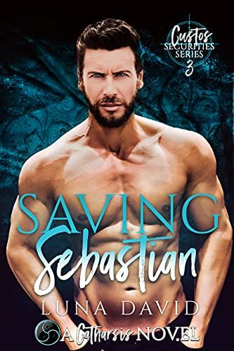 Saving Sebastian: A Catharsis Novel (Custos Securities Series Book 3)