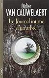 Le journal intime d'un arbre by Didier Van cauwelaert (2011-10-02) - MICHEL LAFON - 02/10/2011