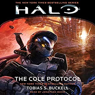 HALO: The Cole Protocol     HALO, Book 6              By:                                                                                                                                 Tobias S. Buckell                               Narrated by:                                                                                                                                 Jonathan Davis                      Length: 10 hrs and 21 mins     9 ratings     Overall 4.9