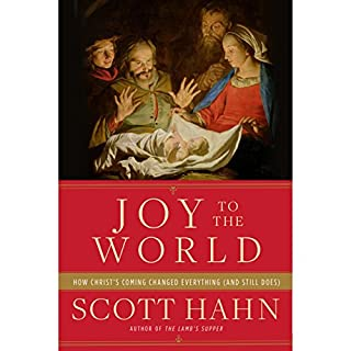Joy to the World     How Christ's Coming Changed Everything (and Still Does)              By:                                                                                                                                 Scott Hahn                               Narrated by:                                                                                                                                 Arthur Morey                      Length: 4 hrs and 21 mins     5 ratings     Overall 5.0