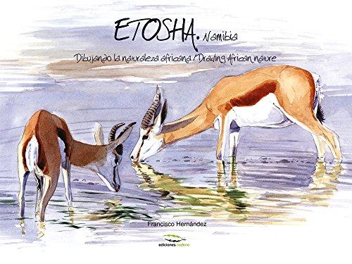Etosha: Dibujando la naturaleza africana / Drawing African nature: Drawing African Nature / Dibujando La Naturaleza Africana