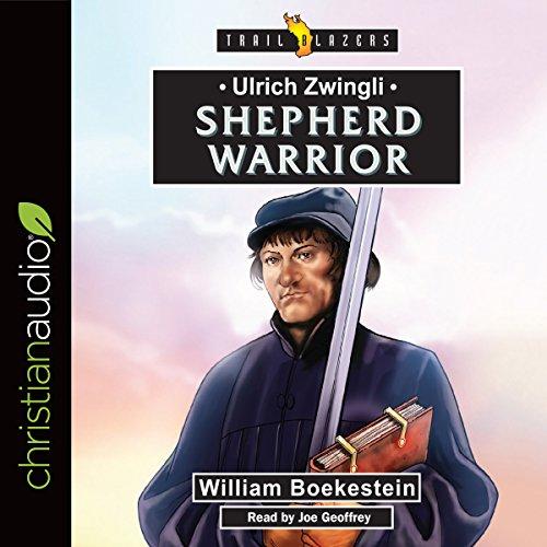 Ulrich Zwingli: Shepherd Warrior Titelbild