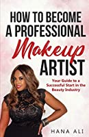 How to Become a Professional Makeup Artist: Your Guide to a Successful Start in the Beauty Industry