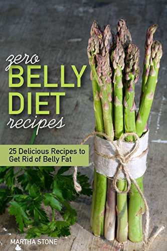 Zero Belly Diet Recipes - 25 Delicious Recipes to Get Rid of Belly Fat: Learn How to Lose Belly Fat