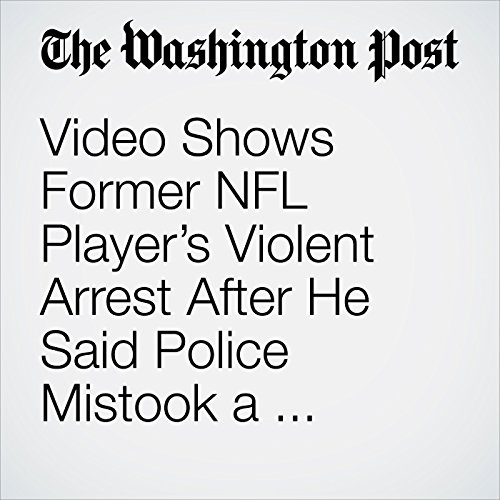 Video Shows Former NFL Player's Violent Arrest After He Said Police Mistook a Phone for a Gun copertina