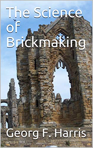 The Science of Brickmaking (English Edition)