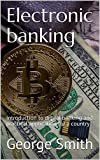 Electronic banking : Introduction to digital banking and practical application for a country (English Edition)