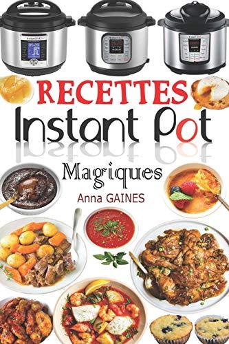 Recettes Instant Pot Magiques: Livre cuisine saine et gourmande avec 75 recettes faciles à préparer et délicieuses à savourer ! Des recettes inratables en moins de 10 min de préparation