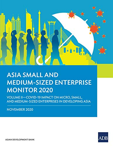 Asia Small and Medium-Sized Enterprise Monitor 2020: Volume II: COVID-19 Impact on Micro, Small, and Medium-Sized Enterprises in Developing Asia (English Edition)