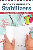 Pocket Guide to Stabilizers: Carry-Along Reference Guide (Landauer) 4x6 Sewing Reference for Tear-Away, Cut-Away, Wash-Away, Heat-Away, and Specialty Stabilizers; Choose the Right One for Each Project