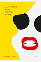 Lady Gaga and the Sociology of Fame: The Rise of a Pop Star in an Age of Celebrity Kindle Edition