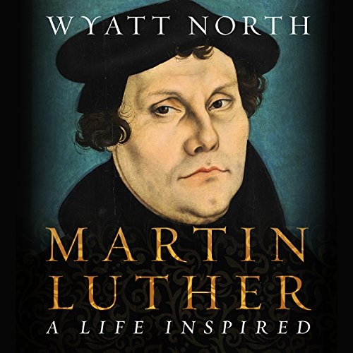 Martin Luther: A Life Inspired audiobook cover art