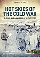 Hot Skies of the Cold War: The Bulgarian Air Force in the 1950s (Europe at War)