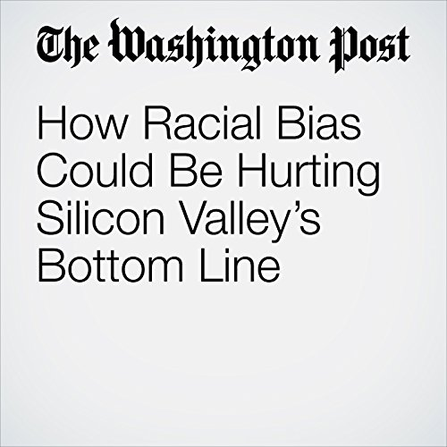 How Racial Bias Could Be Hurting Silicon Valley's Bottom Line copertina
