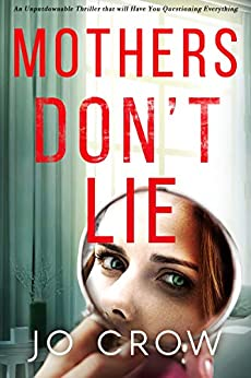 Mothers Don't Lie: An Unputdownable Thriller that will Have You Questioning Everything (The Secrets of Suburbia Book 7) by [Jo Crow]