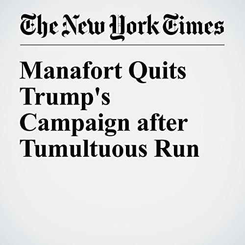 Manafort Quits Trump's Campaign after Tumultuous Run cover art
