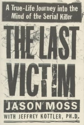 [The Last Victim: A True-Life Journey Into the Mind of the Serial Killer] [By: Moss, Jason] [April, 1999]
