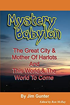 Mystery Babylon: The Great City &Mother Of Harlots And This World & The World To Come by [Jim Gunter, Ron McRay]