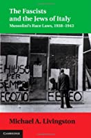 The Fascists and the Jews of Italy: Mussolini's Race Laws, 1938–1943 (Studies in Legal History)